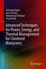 Advanced Techniques for Power, Energy, and Thermal Management for Clustered Manycores  - Jörg Henkel - Jian-Jia Chen - Muhammad Shafique - Santiago Pagani