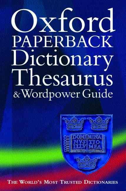 OXFORD PAPERBACK DICTIONARY THESAURUS AND WORDPOWER