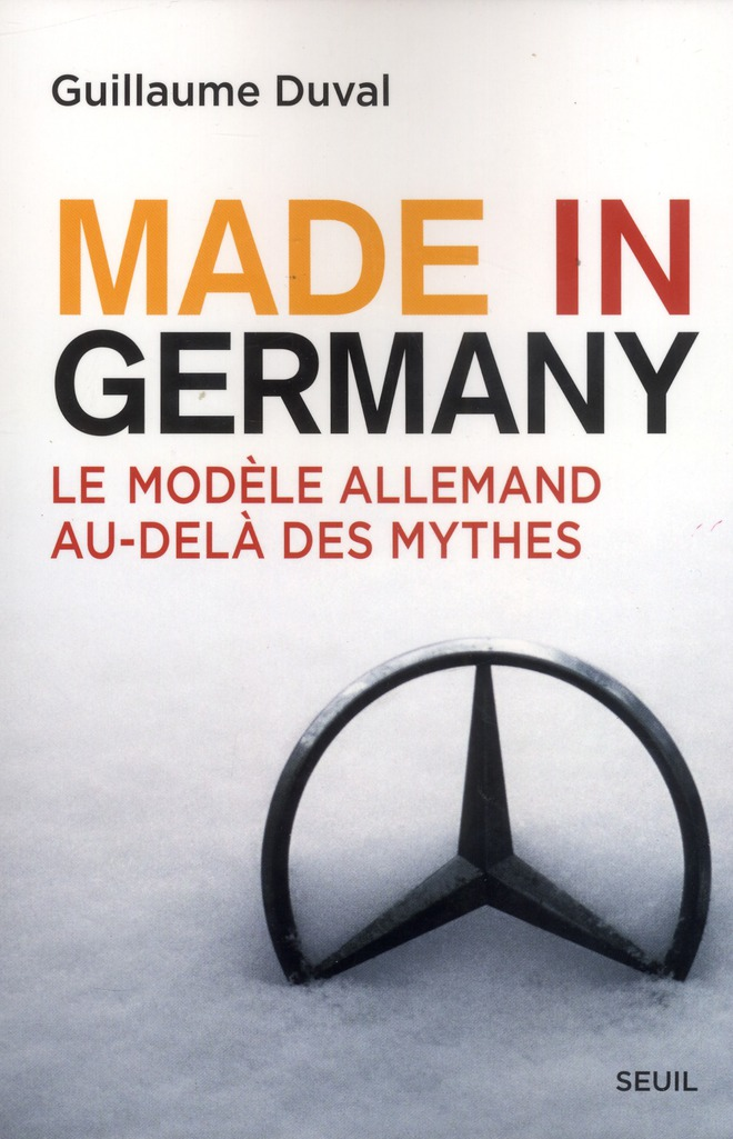 "Made In Germany ; Le ""Modele Allemand"" Au-Dela Des Mythes"