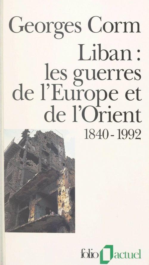 Liban, les guerres de l'Europe et de l'Orient : 1840-1992