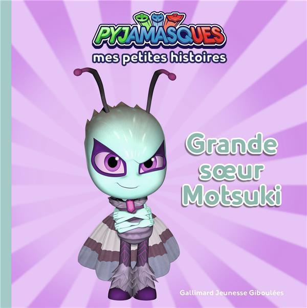 Les Pyjamasques ; mes petites histoires t.7 ; grande soeur Motsuki