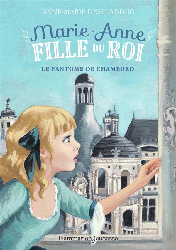 Marie-Anne, fille du roi T.6 ; le fantôme de Chambord
