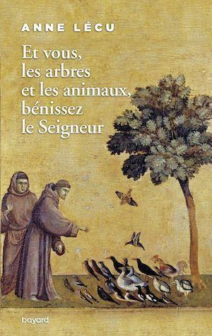 Et vous les arbres et les animaux, bénissez le Seigneur