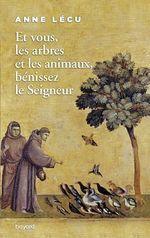 Vente Livre Numérique : Et vous les arbres et les animaux, bénissez le Seigneur  - Anne Lecu