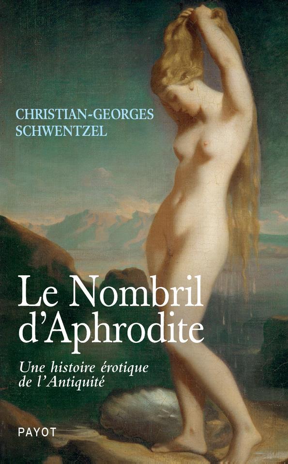 Le nombril d'Aphrodite ; une histoire érotique de l'Antiquité