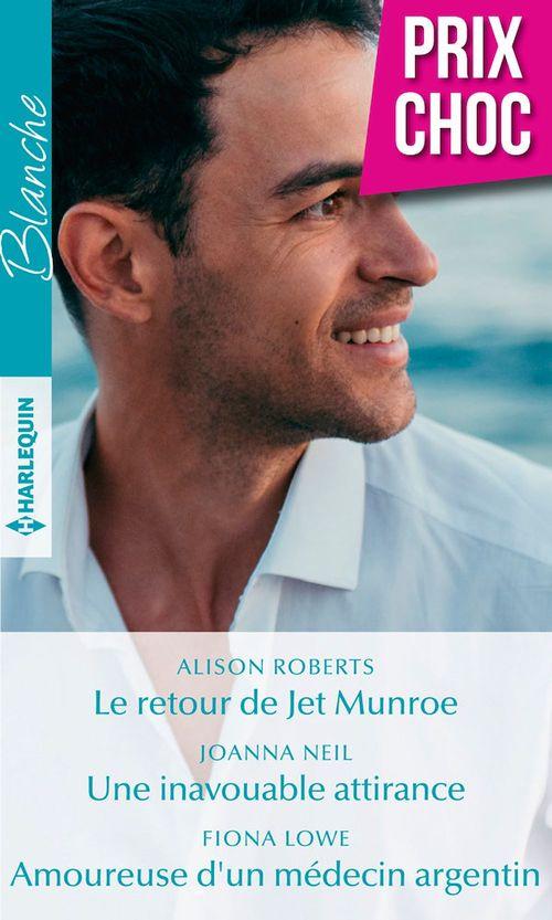 Le retour de Jet Munroe ; une inavouable attirance ; amoureuse d'un médecin argentin