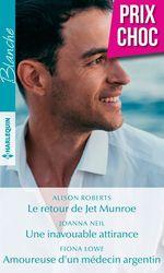 Vente Livre Numérique : Le retour de Jet Munroe - Une inavouable attirance - Amoureuse d'un médecin argentin  - Joanna Neil - Alison Roberts - Fiona Lowe