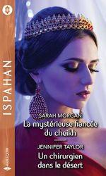 Vente Livre Numérique : La mystérieuse fiancée du cheikh - Un chirurgien dans le désert  - Jennifer Taylor - Sarah Morgan