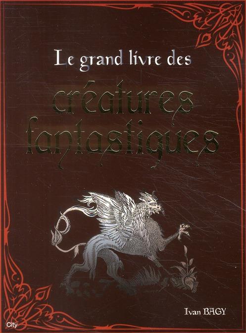 Le Grand Livre Des Creatures Fantastiques Ivan Bagy City Editions Ebook Pdf Librairie Bisey Mulhouse