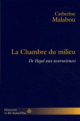 La chambre du milieu ; de Hegel aux neurosciences