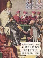 Saint Ignace de Loyola et les Jésuites  - Gaëtan Bernoville