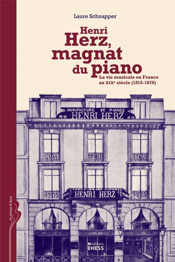 Henri Hertz, magnat du piano ; la vie musicale en France au XIXe siècle (1815-1870)
