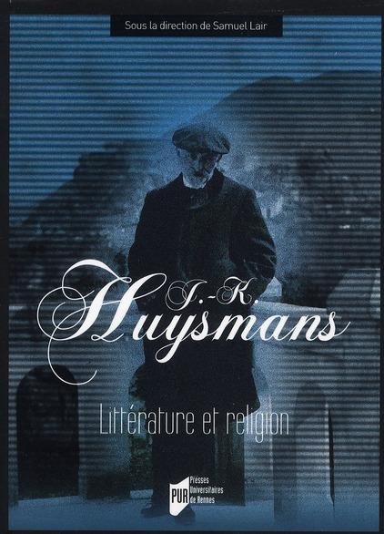 J.K. Huysmans ; littérature et religion