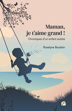 Vente Livre Numérique : Maman, je t'aime grand ! chroniques d'un enfant autiste  - Roselyne Baudoin