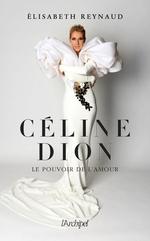 Céline Dion, le pouvoir de l'amour  - Elisabeth Reynaud