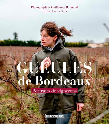GUEULES DE BORDEAUX  -  UNE ANNEE DANS LES VIGNES