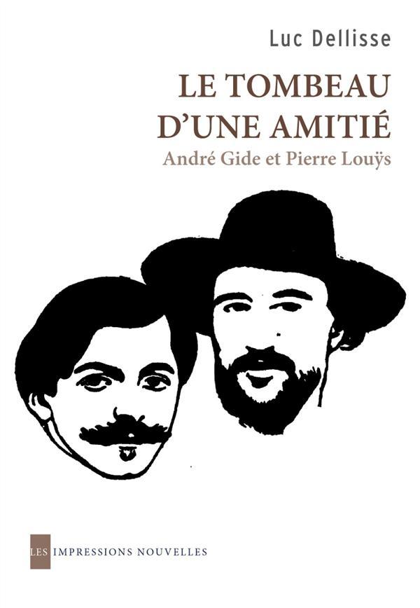 Le tombeau d'une amitié ; André Gide et Pierre Louÿs