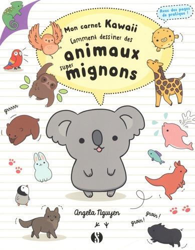Mon carnet kawaii ; comment dessiner des animaux super mignons
