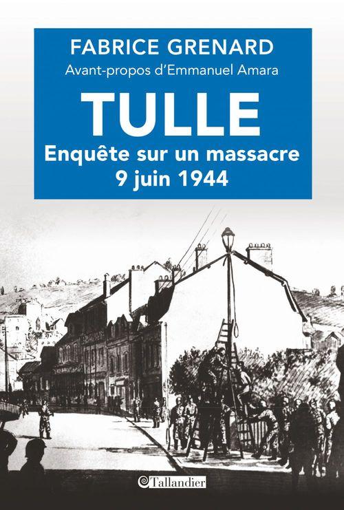 Tulle ; enquête sur un massacre ; 9 juin 1944