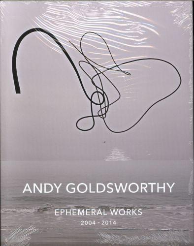 ANDY GOLDSWORTHY EPHEMERAL WORKS 2004 2014