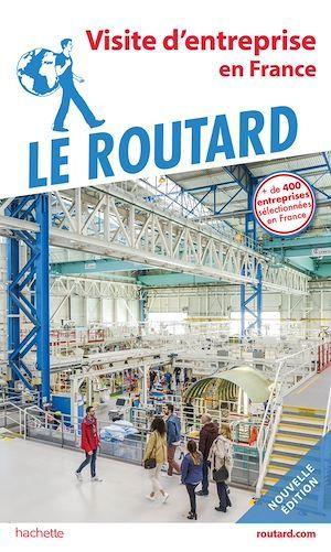 Guide du Routard de la visite d'entreprise  - Collectif  - Collectif Hachette