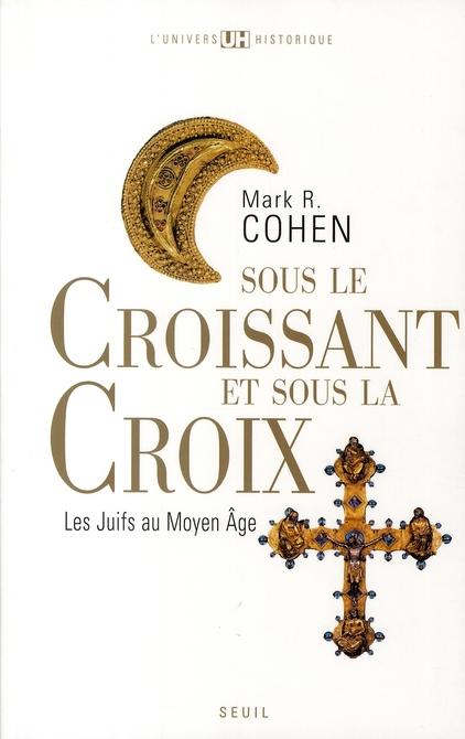Sous le croissant et la croix ; les Juifs au Moyen âge