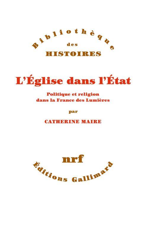 L'Eglise dans l'Etat ; politique et religion dans la France des Lumières