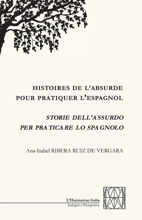 Histoires de l'absurde pour pratiquer l'espagnol ; storie dell'assurdo per praticare lo spagnolo