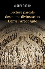 Lecture pascale des noms divins selon Denys l'Aréopagite  - Michel Corbin - Denys l'areopagite