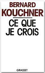 Ce que je crois  - Bernard Kouchner