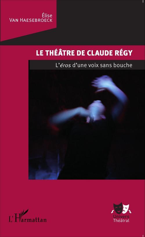 Le théâtre de Claude Régy ; l'éros d'une voix sans bouche
