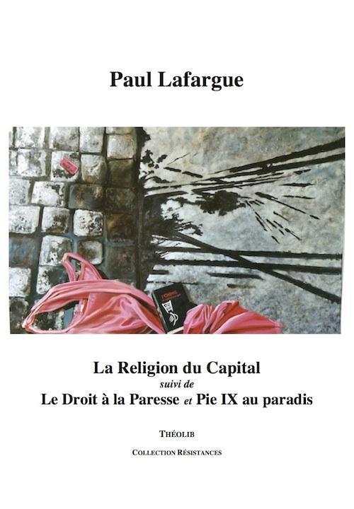 La religion du Capital ; le droit à la paresse ; Pie IX au Paradis