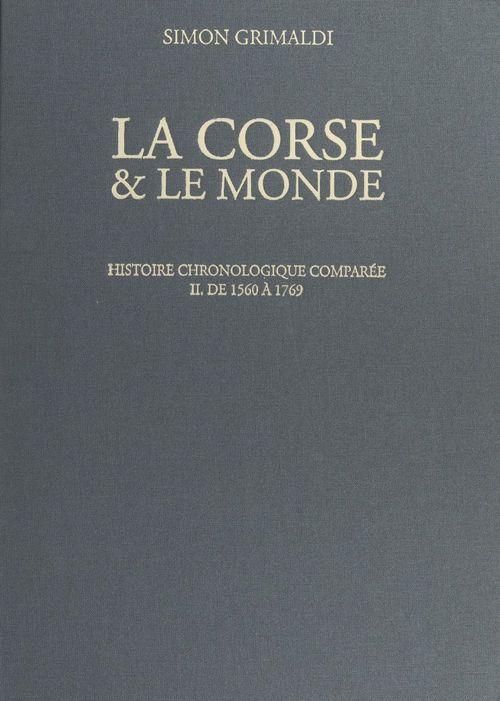 La Corse et le monde. Histoire chronologique comparée (2). De 1560 à 1769  - Simon Grimaldi