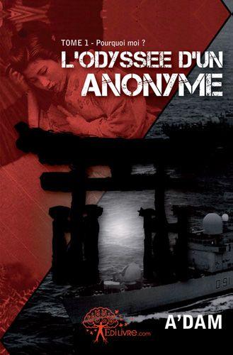 L'odyssée d'un anonyme t.1 ; pourquoi moi ?