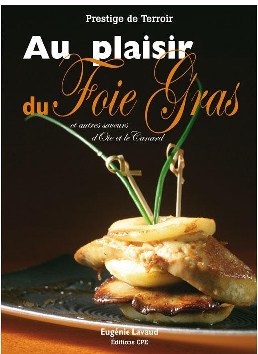 Au plaisir du foie gras ; et autres saveurs d'oie et de canard