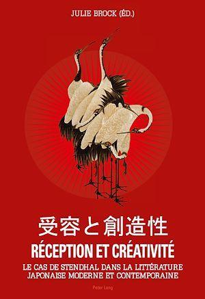 Reception et creativite - le cas de stendhal dans la litterature japonaise moderne et contemporaine-