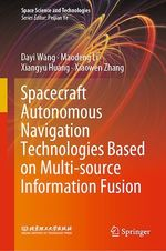 Spacecraft Autonomous Navigation Technologies Based on Multi-source Information Fusion  - Dayi Wang - Xiangyu Huang - Xiaowen Zhang - Maodeng Li