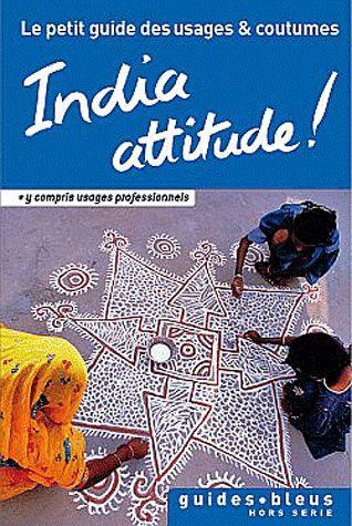 India attitude ! le petit guide des usages et coutumes