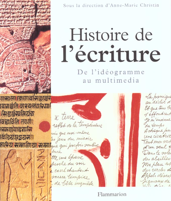 Histoire de l'écriture ; de l'idéogramme au multimédia