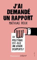 J'ai demandé un rapport ; la politique est-elle une affaire d'experts ?  - Mathias Roux