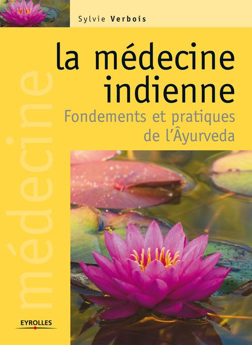 La médecine indienne ; fondements et pratiques de l'âyurvéda