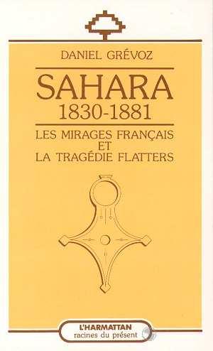 Sahara 1830-1881: les mirages francais et la tragedie flatters