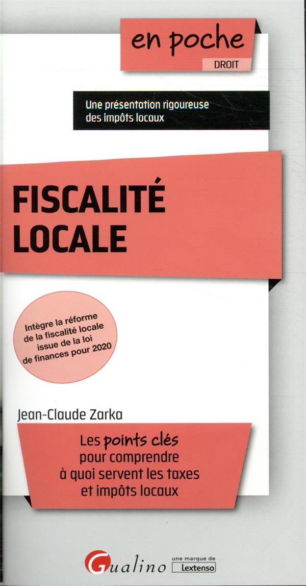 Fiscalité locale ; une présentation rigoureuse des impôts locaux (2e édition)