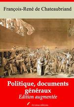 Vente Livre Numérique : Politique, documents généraux - suivi d'annexes  - François-René de Chateaubriand