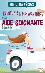 Vente Livre Numérique : Aventures et mésaventures d'une aide-soignante à domicile  - Florent Catanzaro