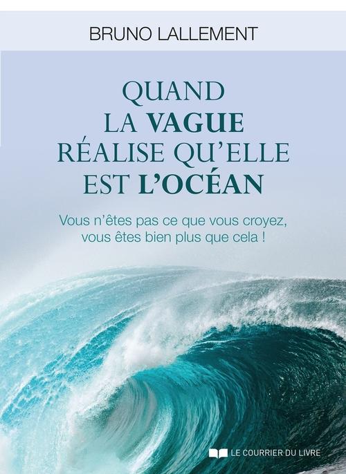 Quand la vague réalise qu'elle est l'océan ; vous n'êtes pas ce que vous croyez, vous êtes bien plus que cela !