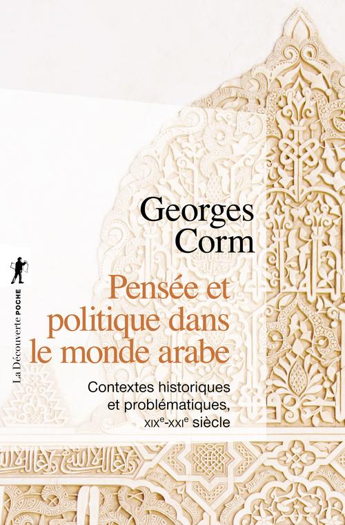Pensée et politique dans le monde arabe ; contextes historiques et problématiques, XIXe-XXIe siècle