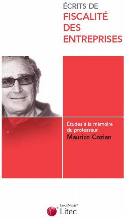 Ecrits De Fiscalite Des Entreprises. Etudes A La Memoire Du Professeur Maurice Cozian