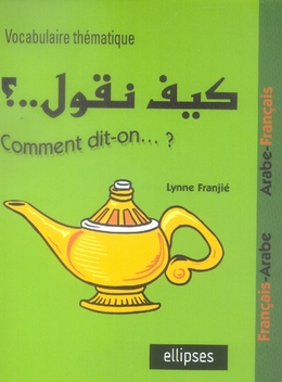 Comment Dit-On Vocabulaire Thematique Francais-Arabe-Francais