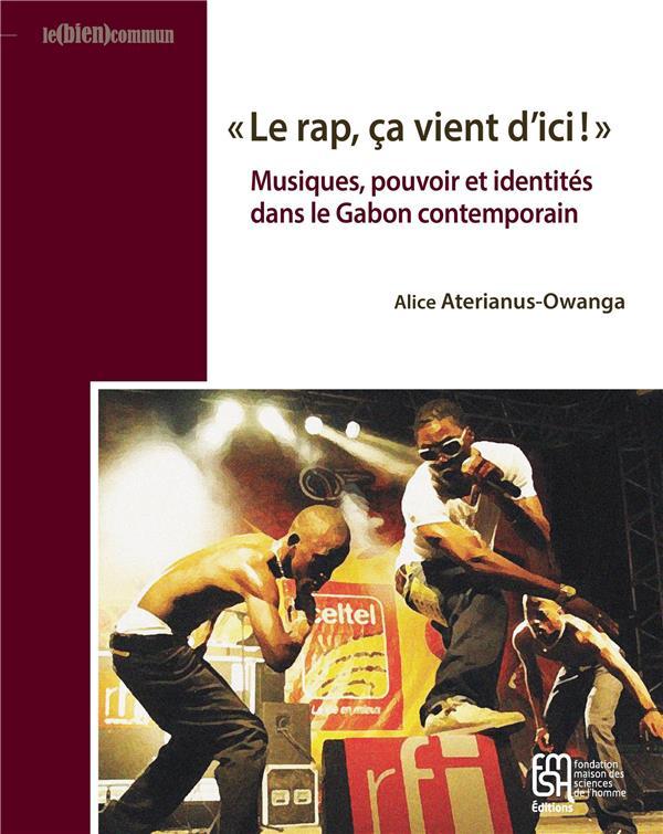 Le rap, ca vient d'ici !  . musiques, pouvoir et identites dans le gabon contemporain